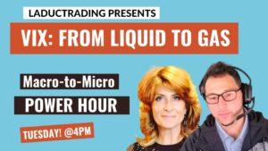 Macro-To-Micro-Power-Hour-VIX-From-Liquid-to-Gas