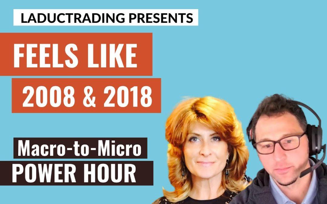 Macro-to-Micro Power Hour: Feels Like 2008 and 2018